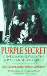 Purple Secret: Genes, 'Madness' and the Royal Houses of Europe - John C. G. Rohl