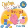 Chicken, Pig, Cow's First Fight - Ruth Ohi