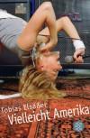 Vielleicht Amerika Roman - Tobias Elsässer