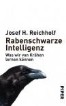 Rabenschwarze Intelligenz. Was wir von Krähen lernen können - Josef H. Reichholf