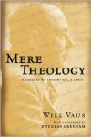 Mere Theology: A Guide to the Thought of C. S. Lewis - Will Vaus