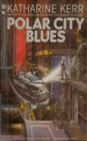 Polar City Blues - Katharine Kerr