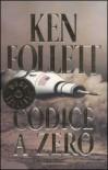 Codice a zero - Annamaria Raffo, Ken Follett