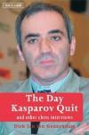 The Day Kasparov Quit: And Other Chess Interviews - Dirk Jan ten Geuzendam