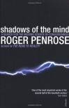 SHADOWS OF THE MIND - a Search for the Missing Science of Consciousness - SIR ROGER PENROSE