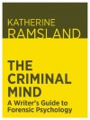 The Criminal Mind: A Writer's Guide to Forensic Psychology - Katherine Ramsland