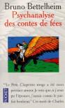 Psychanalyse des contes de fées - Bruno Bettelheim
