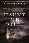 Haunt Me Still: A Novel - Jennifer Lee Carrell