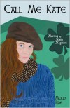 Call Me Kate: Meeting the Molly Maguires - Molly Roe,  Mary Garrity Slaby
