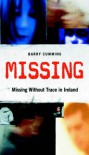Missing: Missing Without a Trace in Ireland - Barry Cummins