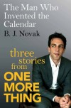 The Man Who Invented the Calendar: Three Stories from One More Thing - B. J. Novak