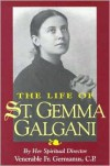 The Life of St. Gemma Galgani - Germano di San Stanislao, A.M. O'Sullivan