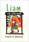 Liam: The Leprechaun - Charles A. Wilkinson