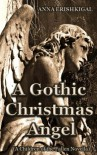 A Gothic Christmas Angel  - Anna Erishkigal