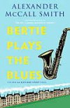 Bertie Plays the Blues: A 44 Scotland Street Novel  - Alexander McCall Smith
