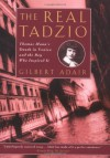 The Real Tadzio: Thomas Mann's Death in Venice and the Boy Who Inspired It - Gilbert Adair