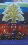 The Psychology of Spirituality: An Introduction - Larry Culliford