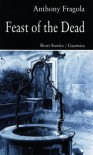 Feast of the Dead: Short Stories (Prose) - Anthony Fragola