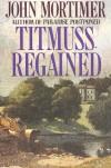 Titmuss Regained - John Mortimer