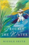 Trouble the Water - Nicole A. Seitz