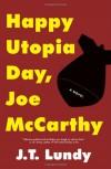 Happy Utopia Day, Joe McCarthy - J.T. Lundy