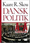 Dansk politik: A-Å Leksikon - Kaare R. Skou