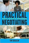 Practical Negotiating: Tools, Tactics & Techniques - Tom Gosselin