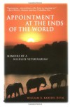 Appointments at the Ends of the World: Memoirs of a Wildlife Veterinarian - William B. Karesh