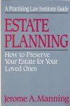 Estate Planning: How to Preserve Your Estate for Your Loved Ones - Jerome A. Manning