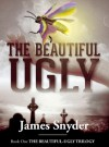 The Beautiful-Ugly - James   Snyder