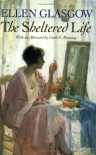 The Sheltered Life - Ellen Glasgow, Carol Manning