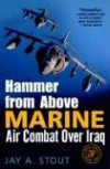 Hammer from Above: Marine Air Combat Over Iraq - Jay A. Stout