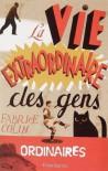 La Vie Extraordinaire Des Gens Ordinaires (French Edition) - Fabrice Colin