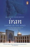 Iran: Empire of the Mind: A History from Zoroaster to the Present Day - Michael Axworthy