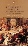 Consuming Passions: A History of English Food and Appetite - Philippa Pullar