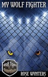 My Wolf Fighter (Wolf Town Guardians Book 4) - Rose Wynters