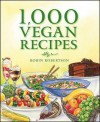 1,000 Vegan Recipes - Robin G. Robertson