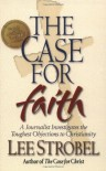 The Case for Faith: A Journalist Investigates the Toughest Objections to Christianity - Lee Strobel
