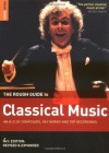 The Rough Guide To Classical Music (Rough Guide Music Reference) - 4th edition - Duncan Clark