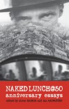 Naked Lunch @ 50: Anniversary Essays - Oliver Harris, Oliver Harris, Ian MacFadyen