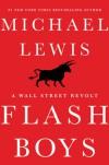 Flash Boys: A Wall Street Revolt - Michael Lewis