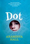 Dot - Araminta Hall
