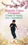 Come il vento tra i mandorli - Michelle Cohen Corasanti, Alice Pizzoli