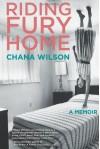 Riding Fury Home: A Memoir - Chana Wilson