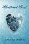 Shattered Soul - Jennifer Snyder