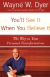 You'll See It When You Believe It: The Way to Your Personal Transformation - Wayne W. Dyer