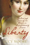 Liberty: The Lives and Times of Six Women in Revolutionary France - Lucy Moore