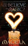 Do You Believe in Magic? - Ann Macela