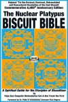 The Nuclear Platypus Biscuit Bible [Softcover] - Pope Gus Rasputin Nishnabotna Sni-A-Bar Freak the First