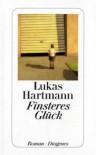 Finsteres Glück - Lukas Hartmann